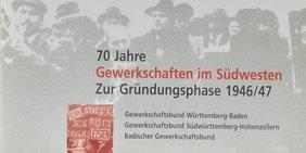 Titel der Broschüre: 70 Jahre Gewerkschaften im Südwesten Zur Gründungsphase 1946/47