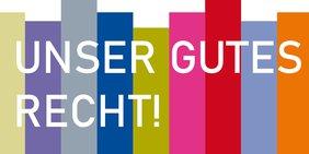 Bunte Balken mit Text: Unser gutes Recht!